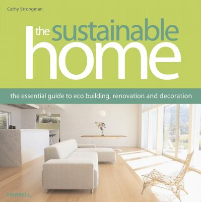 The Sustainable Home: The Essential Guide to Eco Building, Renovation and Decoration, Strongman, Cathy