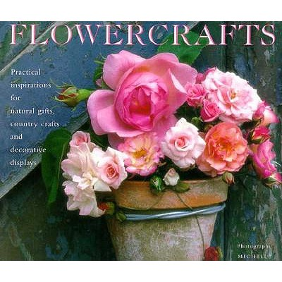 Image for Flowercrafts: Practical Inspirations for Natural Gifts, Country Crafts and Decorative Displays