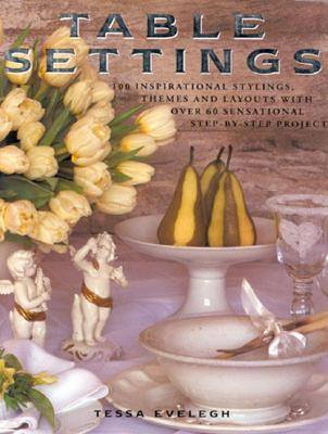 Image for Table Settings: 100 Inspirational Stylings, Themes and Layouts with Over 60 Sensational Step-by-Step Projects