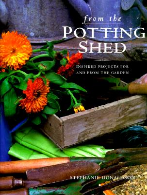 Image for From the Potting Shed: Inspired Projects for and from the Garden