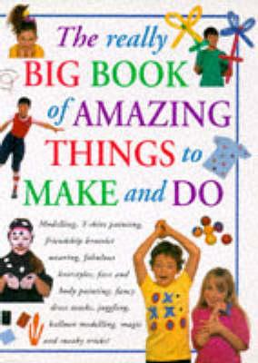 Image for The really Big Book of Amazing Things to Make and Do
