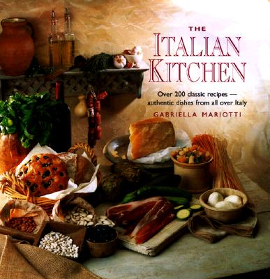 Image for The Italian Kitchen: Over 200 Classic Recipes--Authentic Dishes from All Over Italy