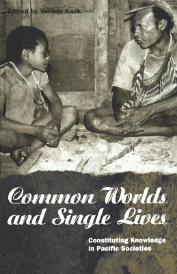 Image for Common Worlds and Single Lives: Constituting Knowledge in Pacific Societies (Explorations in Anthropology)