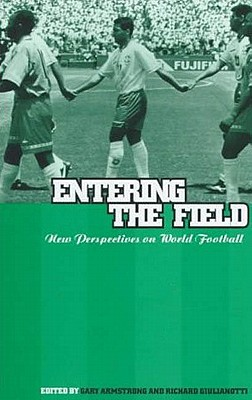 Image for Entering the Field: New Perspectives on World Football (Explorations in Anthropology)