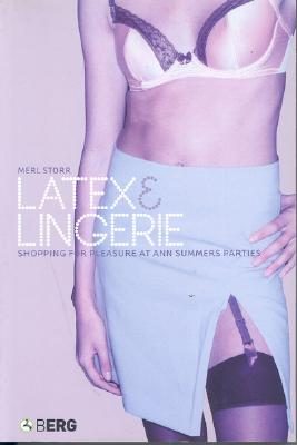 Image for Latex and Lingerie: Shopping for Pleasure at Ann Summers Parties (Materializing Culture)