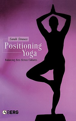 Image for Positioning Yoga: Balancing Acts Across Cultures
