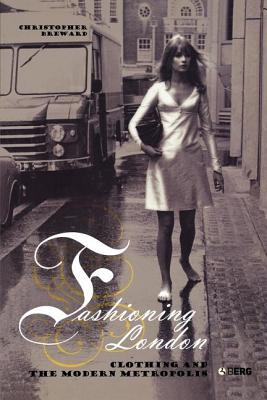 Fashioning London: Clothing and the Modern Metropolis, Breward, Christopher
