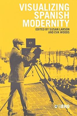 Image for Visualizing Spanish Modernity