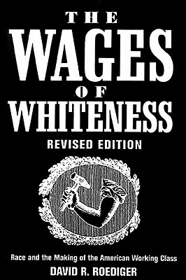 The Wages of Whiteness: Race and the Making of the American Working Class (Haymarket Series), Roediger, David R.