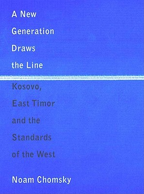 A New Generation Draws the Line: Kosovo, East Timor and the Standards of the West, Chomsky, Noam