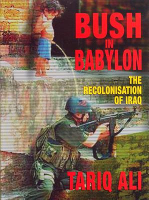 Image for BUSH IN BABYLON THE RECOLONISATION OF IRAQ