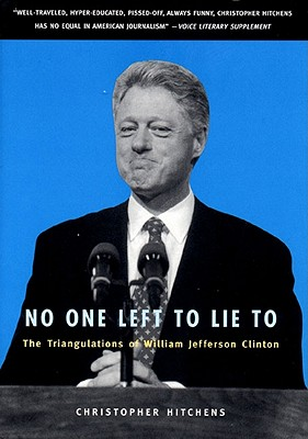 Image for No One Left to Lie To: the Triangulations of William Jefferson Clinton