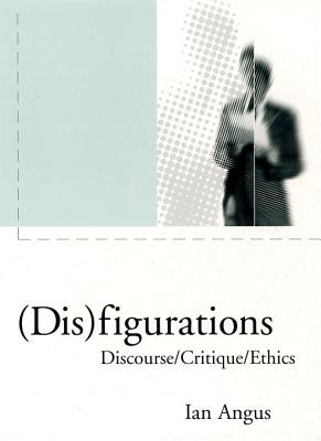 Image for Disfigurations: Discourse/Critique/Ethics (First Edition)