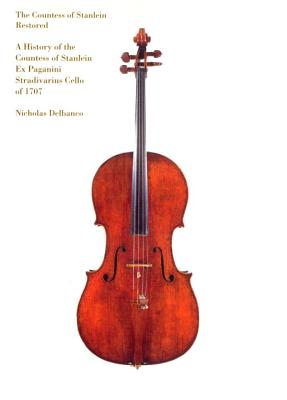 Image for The Countess of Stanlein Restored: A History of the Countess of Stanlein Ex Paganini Stradivarius Cello of 1707