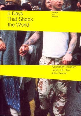 5 Days That Shook the World: Seattle and Beyond, Cockburn, Alexander; St Clair, Jeffrey; St. Clair, Jeffrey