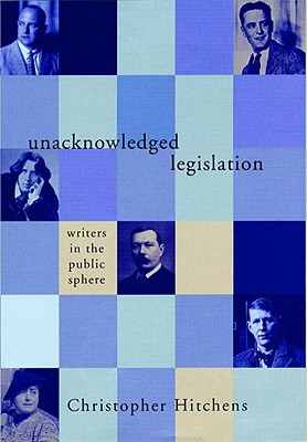 Image for Unacknowledged Legislation: Writers in the Public Sphere