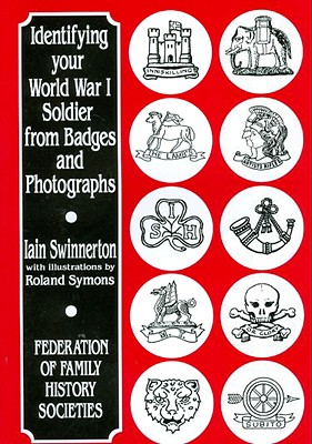 Image for IDENTIFYING YOUR WORLD WAR I SOLDIER FROM BADGES AND PHOTOGRAPHS FEDERATION OF FAMILY HISTORY SOCIETIES