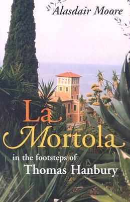 Image for La Mortola: In the Footsteps of Thomas Hanbury