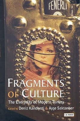 Fragments of Culture : The Everyday of Modern Turkey, Kandiyoti, Deniz & Saktanber, Ayse
