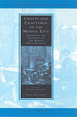 Image for Crafts and Craftsmen of the Middle East: Fashioning the Individual in the Muslim Mediterranean (The Islamic Mediterranean)