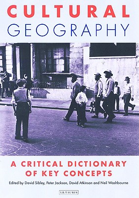 Image for Cultural Geography: A Critical Dictionary of Key Ideas (International Library of Human Geography)