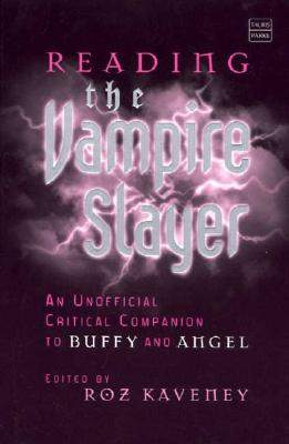 Image for Reading the Vampire Slayer: The New, Updated, Unofficial Guide to Buffy and Angel (Reading Contemporary Television)