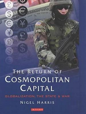 The Return of Cosmopolitan Capital: Globalization, the State and War, Harris, Nigel