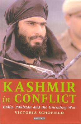 Kashmir in Conflict: India, Pakistan and the Unending War, Schofield, Victoria