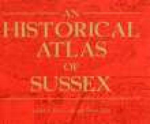 Image for An Historical Atlas of Sussex: An Atlas of the History of the Counties of East and West Sussex