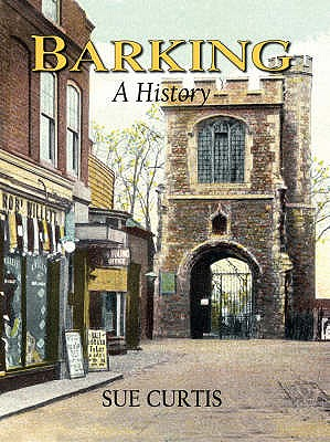 Barking: A History, Curtis, Sue