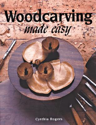 Woodcarving Made Easy, Rogers, Cynthia