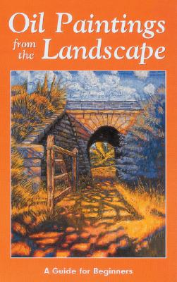 Image for Oil Paintings From the Landscape: A Guide for Beginners