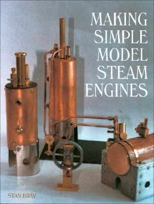 Making Simple Model Steam Engines, Bray, Stan