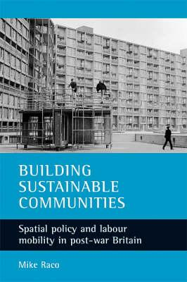 Image for Building Sustainable Communities: Spatial policy and labour mobility in post-war Britain