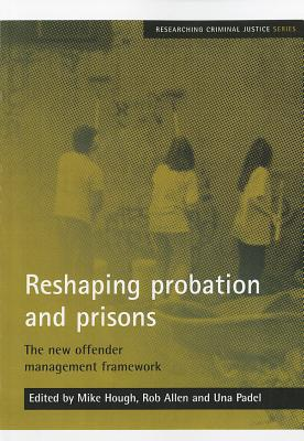 Image for Reshaping Probation and Prisons: The New Offender Management Framework (Researching Criminal Justice)