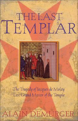 Image for The Last Templar: The Tragedy of Jacques de Molay, Last Grand Master of the Temple