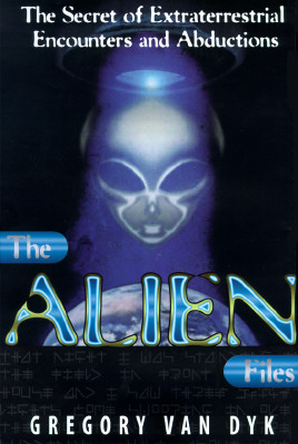 Image for The Alien Files: The Secret of Extraterrestrial Encounters and Abductions