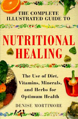 Image for The Complete Illustrated Guide to Nutritional Healing: A Practical Approach to Nutrition for Healthy Living (Complete Illustrated Guide Series)