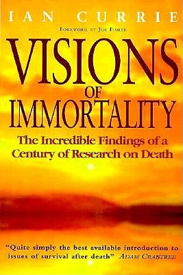 Image for Visions of Immortality: The Incredible Findings of a Century of Research on Death