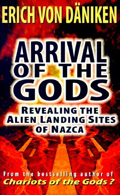 Image for Arrival of the Gods: Revealing the Alien Landing Sites at Nazca