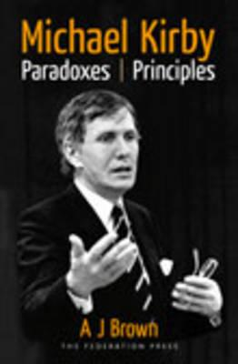 Michael Kirby : Paradoxes & Principles, Brown, A. J.