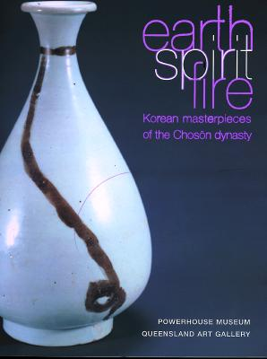 Image for Earth, Spirit, Fire: Korean Masterpieces of the Choson Dynasty (1392-1910)