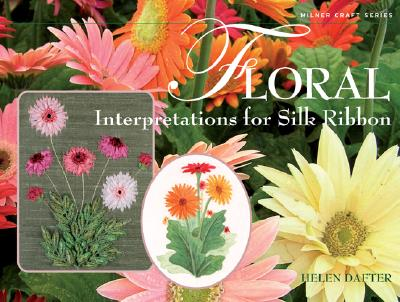 Floral Interpretations for Silk Ribbon (Milner Craft Series), Dafter, Helen