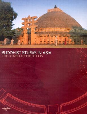 Image for Buddhist Stupas in Asia: The Shape of Perfection (Lonely Planet Pictorial)