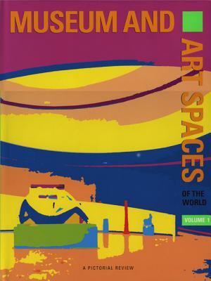 Museum and Art Spaces: A Pictorial Review of Museum and Art Spaces of the World  (Volume 1)