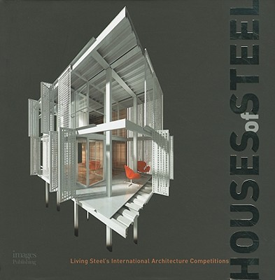 Image for Houses of Steel : Living Steel's International Architecture Competitions