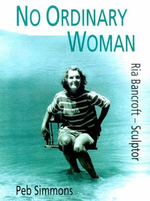 Image for No Ordinary Woman: A Biography of Ria Bancroft - Sculptor, 1907-93