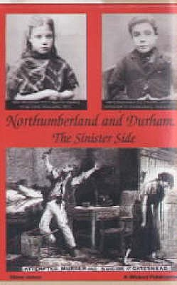 Image for Northumberland and Durham....the Sinister Side : Crime and Punishment, 1837-1914