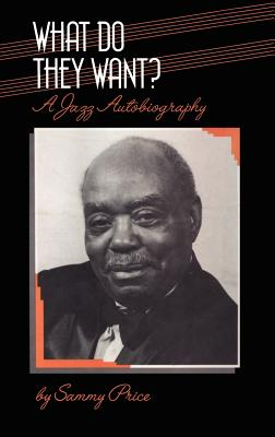 Image for What Do They Want?: A Jazz Autobiography (Bayou Jazz Lives S)