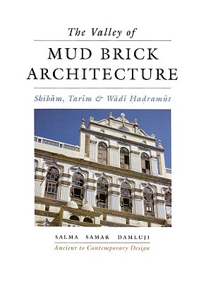Image for The Valley of Mud-Brick Architecture: Shibam, Tarim and Wadi Hadramut (Ancient to Contemporary Design)